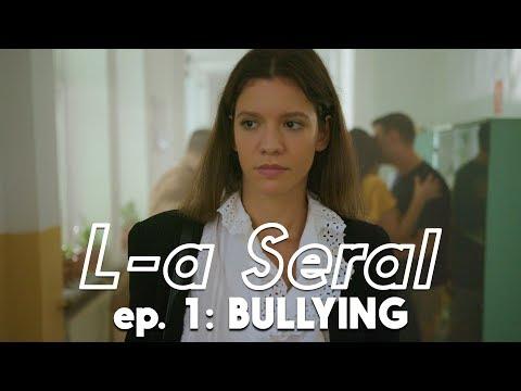 L-A SERAL | Episodul 1: BULLYING